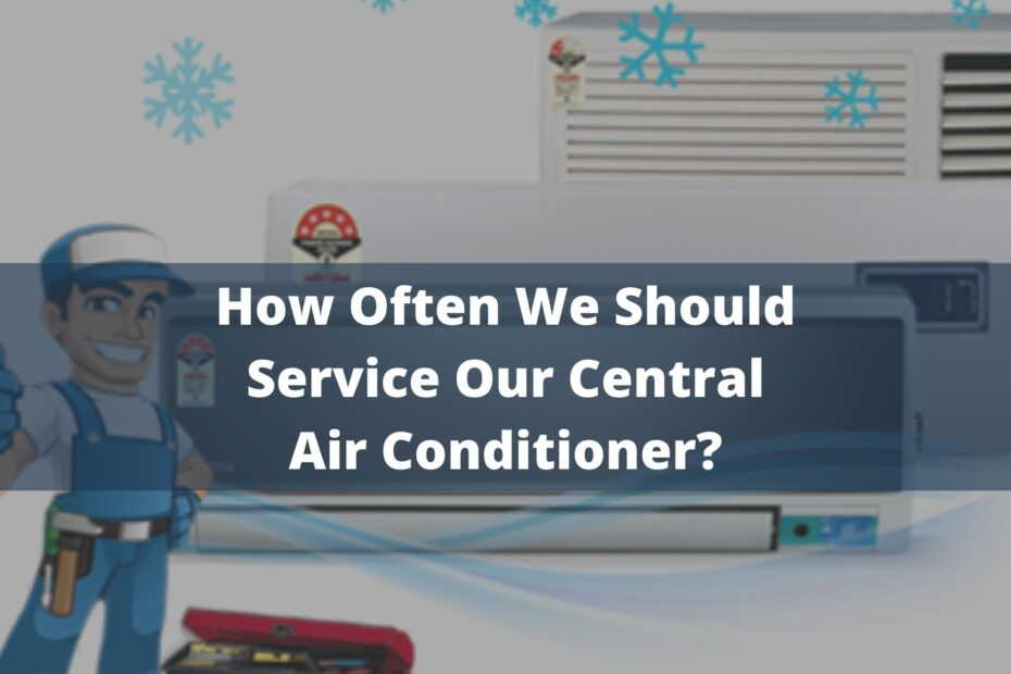 How Often We Should Service Our Central Air Conditioner